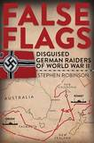 False Flags: Disguised German Raiders of World War II by Stephen Robinson, M.D. (St. Mary's Hospital, UK)
