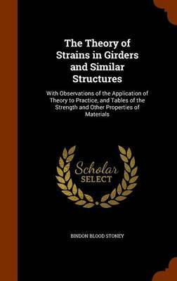The Theory of Strains in Girders and Similar Structures by Bindon Blood Stoney