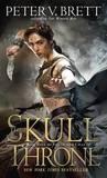 The Skull Throne by Peter V Brett