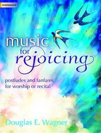 Music for Rejoicing by Douglas E Wagner