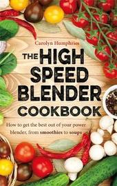 The High Speed Blender Cookbook by Carolyn Humphries