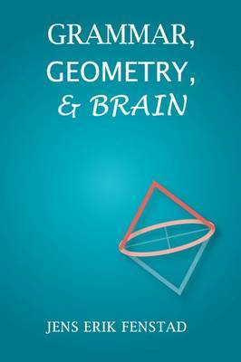 Grammar, Geometry, and Brain by Jens Erik Fenstad