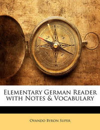 Elementary German Reader with Notes & Vocabulary by Ovando Byron Super