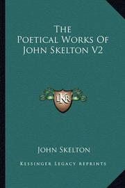 The Poetical Works of John Skelton V2 by John Skelton