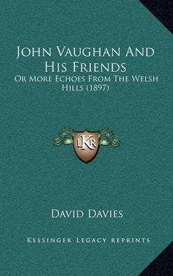 John Vaughan and His Friends: Or More Echoes from the Welsh Hills (1897) by David Davies