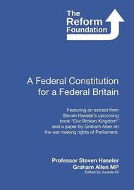 A Federal Constitution for a Federal Britain by Graham Allen