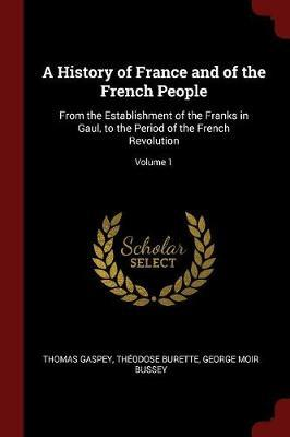 A History of France and of the French People by Thomas Gaspey