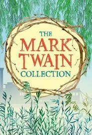 The Mark Twain Collection by Mark Twain )