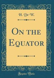On the Equator (Classic Reprint) by H De W image