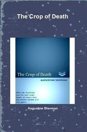 The Crop of Death by Augustine Sherman