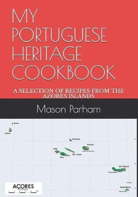 My Portuguese Heritage Cookbook by Mason Doyle Parham