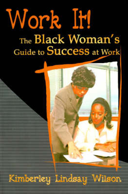 Work It!: The Black Woman's Guide to Success at Work by Kimberley Lindsay Wilson image