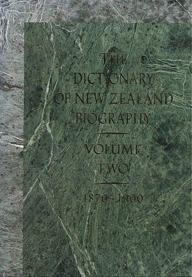 The Dictionary of New Zealand Biography: Vol 2: 1870-1900 by Department of Internal Affairs