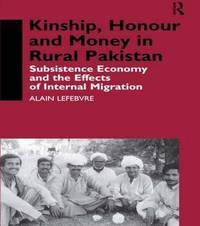 Kinship, Honour and Money in Rural Pakistan by Alain Lefebvre