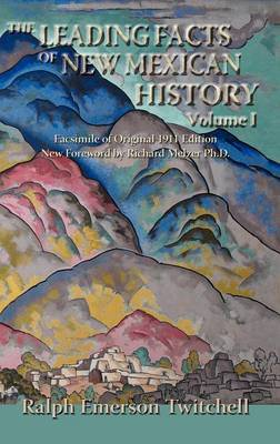 The Leading Facts of New Mexican History, Vol. I (Hardcover) by Ralph Emerson Twitchell image
