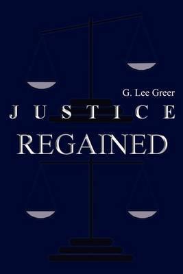 Justice Regained by G. Lee Greer