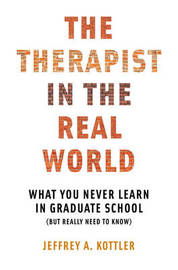 The Therapist in the Real World by Jeffrey A Kottler