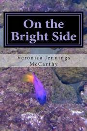 On the Bright Side by Veronica Jennings McCarthy