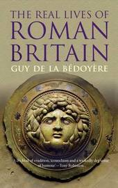 The Real Lives of Roman Britain by Guy de la Bedoyere