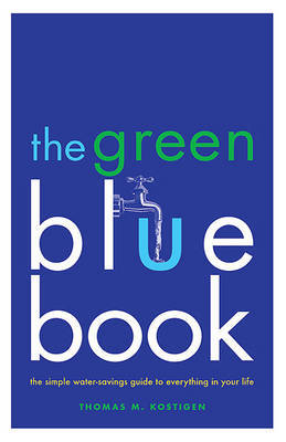 The Green Blue Book: The Simple Water-Savings Guide to Everything in Your Life by Thomas M Kostigen image