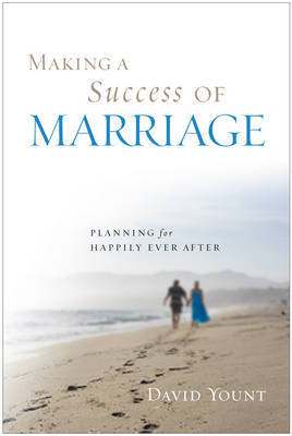 Making a Success of Marriage by David J. Yount