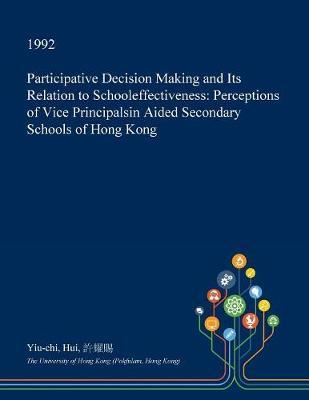 Participative Decision Making and Its Relation to Schooleffectiveness by Yiu-Chi Hui