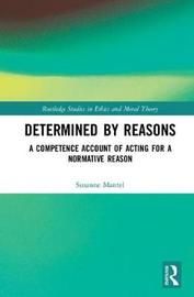 Determined by Reasons by Susanne Mantel