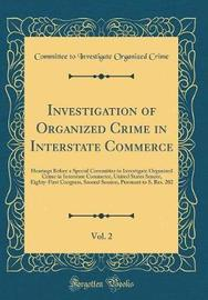 Investigation of Organized Crime in Interstate Commerce, Vol. 2 by Committee to Investigate Organize Crime