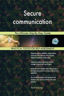 Secure Communication the Ultimate Step-By-Step Guide by Gerardus Blokdyk image
