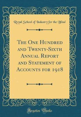 The One Hundred and Twenty-Sixth Annual Report and Statement of Accounts for 1918 (Classic Reprint) by Royal School of Industry for the Blind image