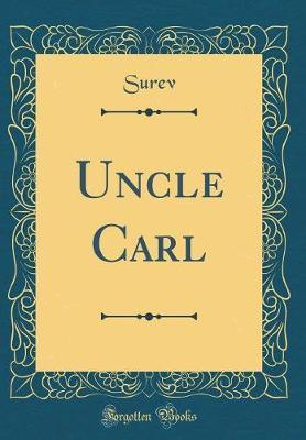 Uncle Carl (Classic Reprint) by Surev Surev