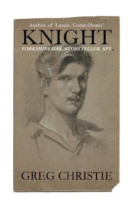Knight: Yorkshireman, Storyteller, Spy by Greg Christie image
