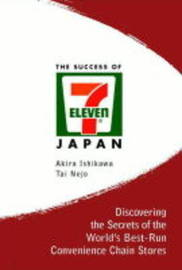 Success Of 7-eleven Japan, The: Discovering The Secrets Of The World's Best-run Convenience Chain Stores by Akira Ishikawa