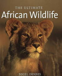 The Ultimate African Wildlife by Nigel Dennis image