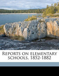 Reports on Elementary Schools, 1852-1882 by Matthew Arnold