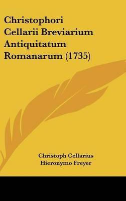Christophori Cellarii Breviarium Antiquitatum Romanarum (1735) by Christoph Cellarius image