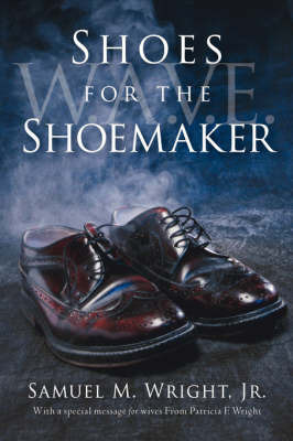Shoes for the Shoemaker by Samuel, M Wright Jr.