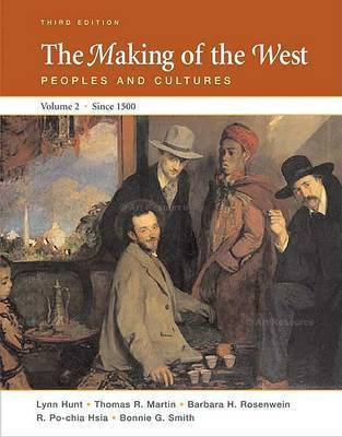 The Making of the West: Peoples and Cultures: Volume II: Since 1500 by University Lynn Hunt (University of California, Los Angeles UCLA University of California, Los Angeles University of California, Los Angeles Universit