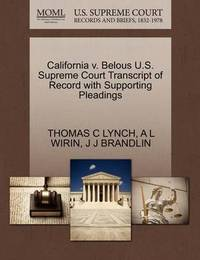 California V. Belous U.S. Supreme Court Transcript of Record with Supporting Pleadings by Thomas C Lynch