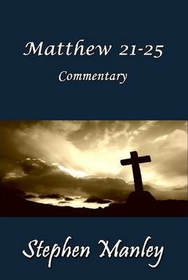 Matthew 21-25 Commentary by Stephen Manley