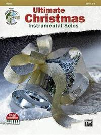 Ultimate Christmas Instrumental Solos for Strings: Violin, Book & CD by Alfred Publishing