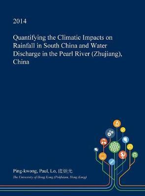 Quantifying the Climatic Impacts on Rainfall in South China and Water Discharge in the Pearl River (Zhujiang), China by Ping-Kwong Paul Lo