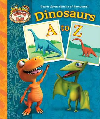 Dinosaur Train: Dinosaurs A to Z by Andrea Posner-Sanchez image
