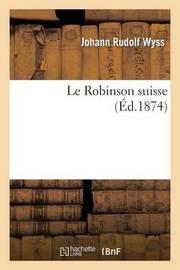Le Robinson Suisse by Johann Rudolf Wyss