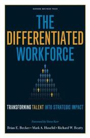 The Differentiated Workforce by Brian E. Becker
