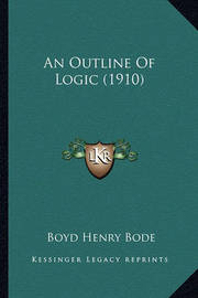 An Outline of Logic (1910) by Boyd Henry Bode
