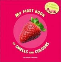 My First Book of Smells and Colours - Fruits by Orianne Lallemand