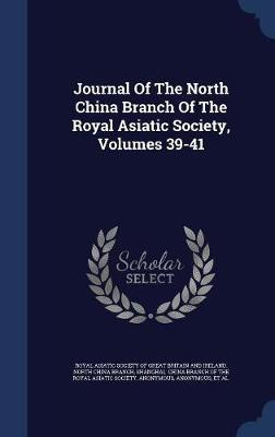 Journal of the North China Branch of the Royal Asiatic Society, Volumes 39-41 by Shanghai