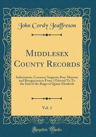 Middlesex County Records, Vol. 1 by John Cordy Jeaffreson
