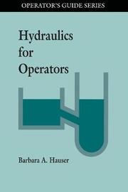 Hydraulics for Operators by Barbara A. Hauser